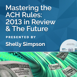 Mastering the ACH Rules: 2013 in Review & The Future - Click Image to Close