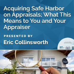 Acquiring Safe Harbor on Appraisals; What This Means to You and