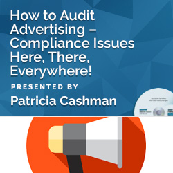 How to Audit Advertising – Compliance Issues Here, There, Everyw