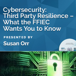 Cybersecurity: Third Party Resilience – What the FFIEC Wants You - Click Image to Close
