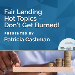 Fair Lending Hot Topics – Don't Get Burned!