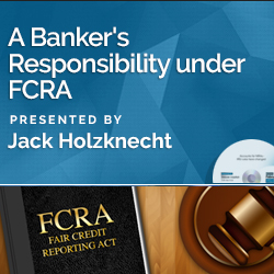 A Banker's Responsibility under FCRA