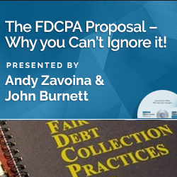 The FDCPA Proposal – Why you Can't Ignore it!