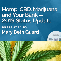 Hemp, CBD, Marijuana and Your Bank -- 2019 Status Update