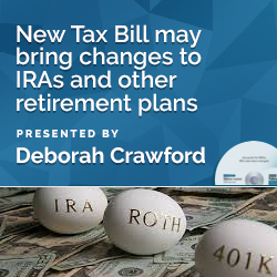 New Tax Bill may bring changes to IRAs and other retirement plan