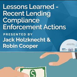 Lessons Learned - Recent Lending Compliance Enforcement Actions