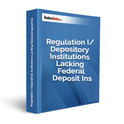 Regulation I/Depository Institutions Lacking Federal Deposit Ins