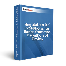 Regulation R/Exceptions for Banks from the Definition of Broker