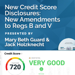 New Credit Score Disclosures: New Amendments to Regs B and V