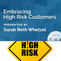 Embracing High Risk Customers