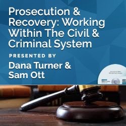 Prosecution & Recovery: Working Within The Civil & Criminal Syst