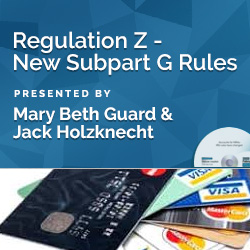 Regulation Z - New Subpart G Rules