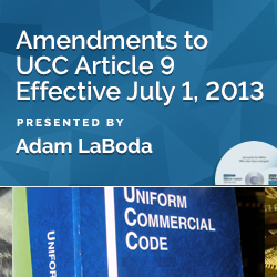 Amendments to UCC Article 9 Effective July 1, 2013